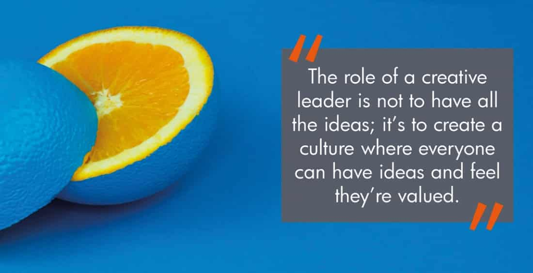 """The role of a creative leader is not to have all the ideas; it's to create a culture where everyone can have ideas and feel they're valued."""